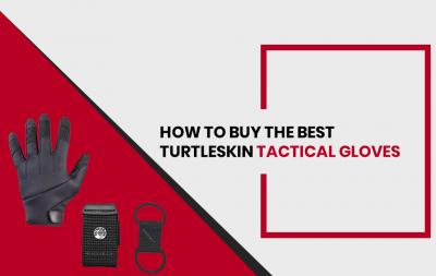 How to Buy the Best TurtleSkin Tactical Gloves