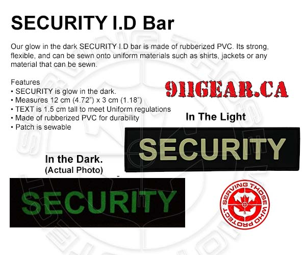 911gear.ca&#39s Security ID bar with a glow in the dark text, 1.5 cm text high Patch measures 12 cm x 3cm. Patches can sewn onto uniform jackets, uniform shirts and sweaters